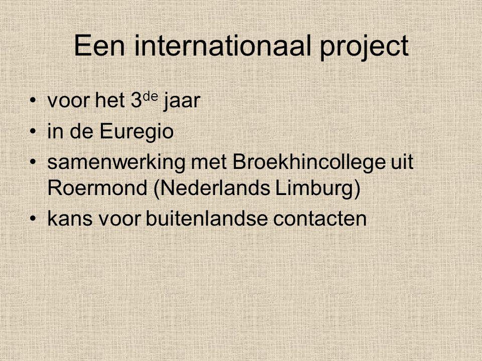 Een internationaal project voor het 3 de jaar in de Euregio samenwerking met Broekhincollege uit Roermond (Nederlands Limburg) kans voor buitenlandse