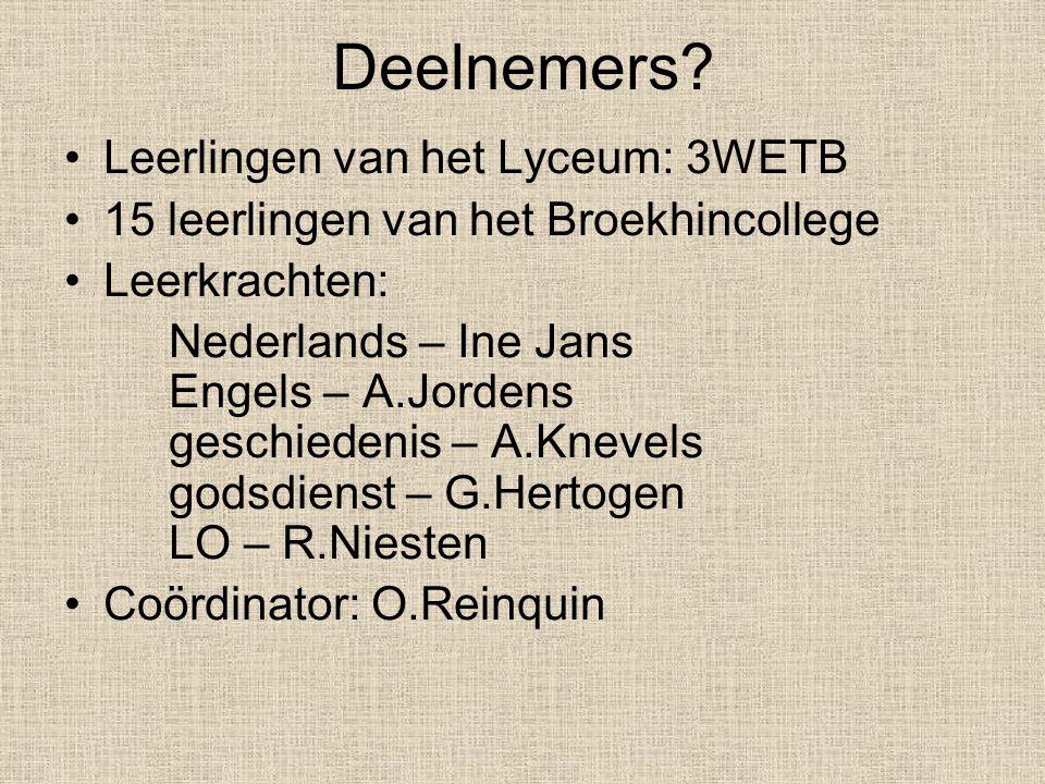 Deelnemers? Leerlingen van het Lyceum: 3WETB 15 leerlingen van het Broekhincollege Leerkrachten: Nederlands – Ine Jans Engels – A.Jordens geschiedenis
