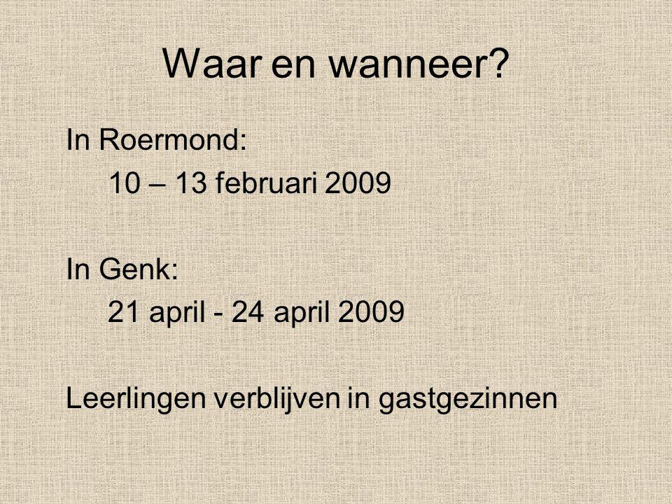 Waar en wanneer? In Roermond: 10 – 13 februari 2009 In Genk: 21 april - 24 april 2009 Leerlingen verblijven in gastgezinnen