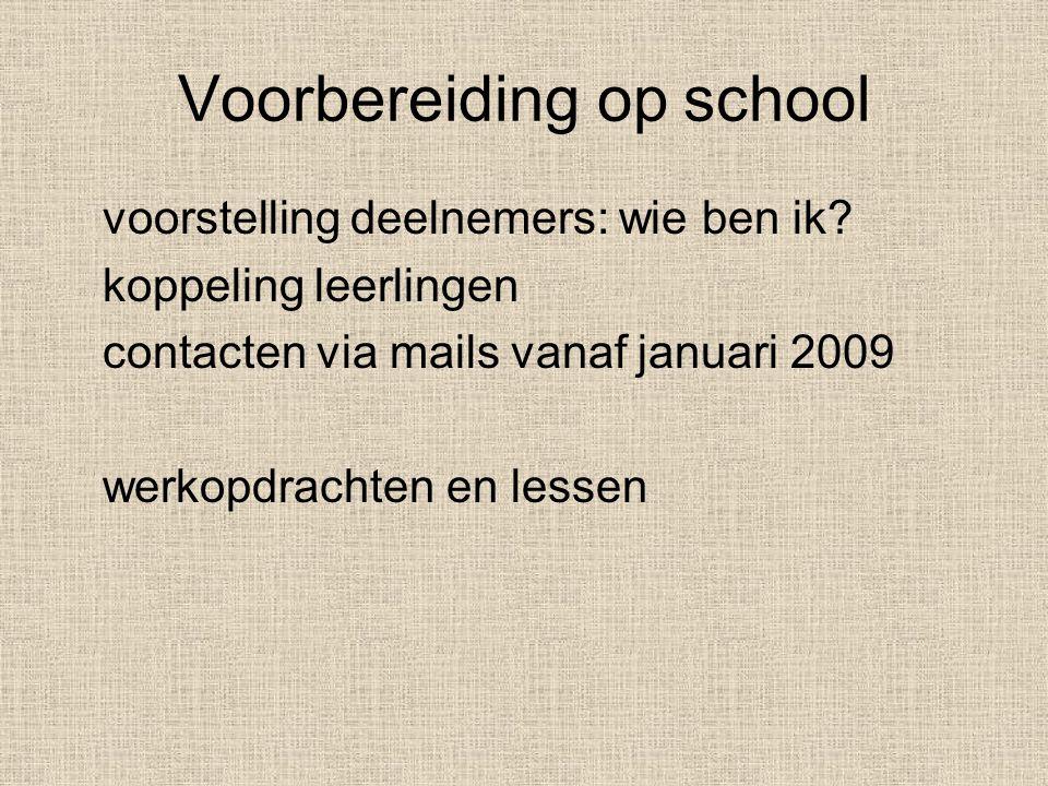 Voorbereiding op school voorstelling deelnemers: wie ben ik? koppeling leerlingen contacten via mails vanaf januari 2009 werkopdrachten en lessen