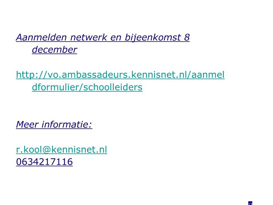 13 Aanmelden netwerk en bijeenkomst 8 december http://vo.ambassadeurs.kennisnet.nl/aanmel dformulier/schoolleiders Meer informatie: r.kool@kennisnet.nl 0634217116