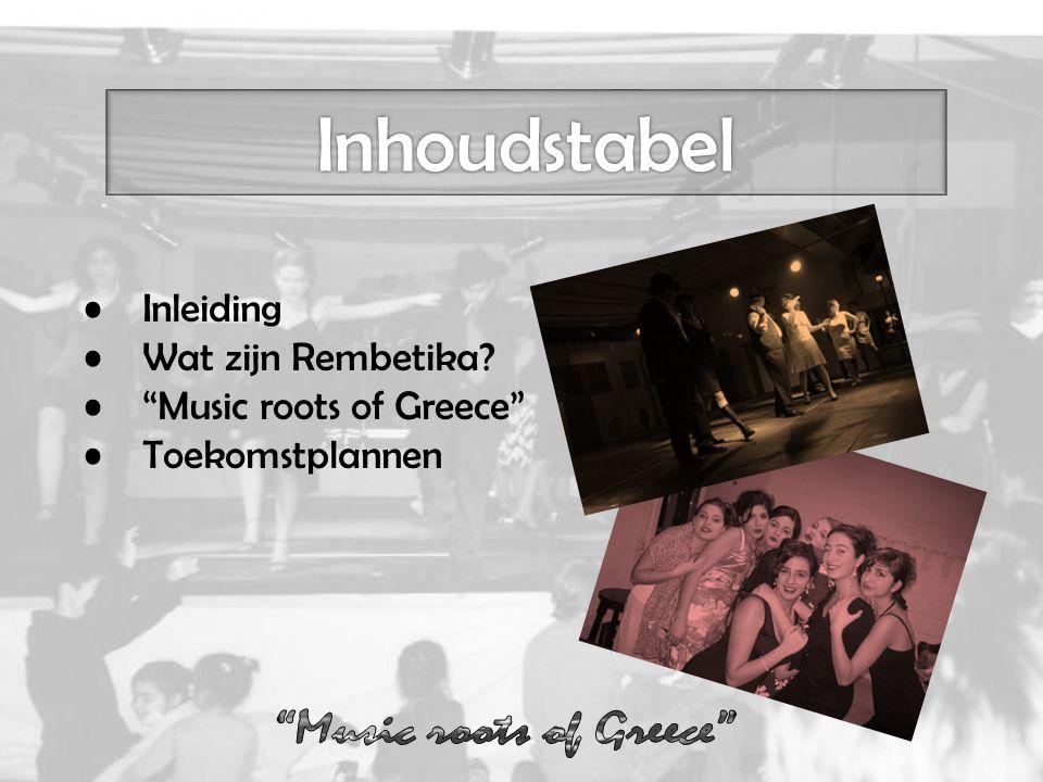 """Inleiding Wat zijn Rembetika? """"Music roots of Greece"""" Toekomstplannen"""