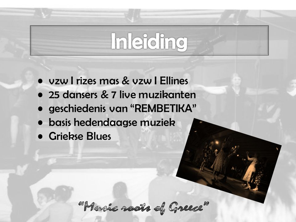 "vzw I rizes mas & vzw I Ellines 25 dansers & 7 live muzikanten geschiedenis van ""REMBETIKA"" basis hedendaagse muziek Griekse Blues"