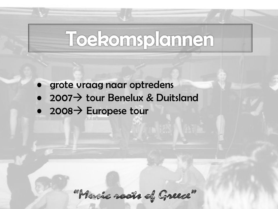 grote vraag naar optredens 2007  tour Benelux & Duitsland 2008  Europese tour