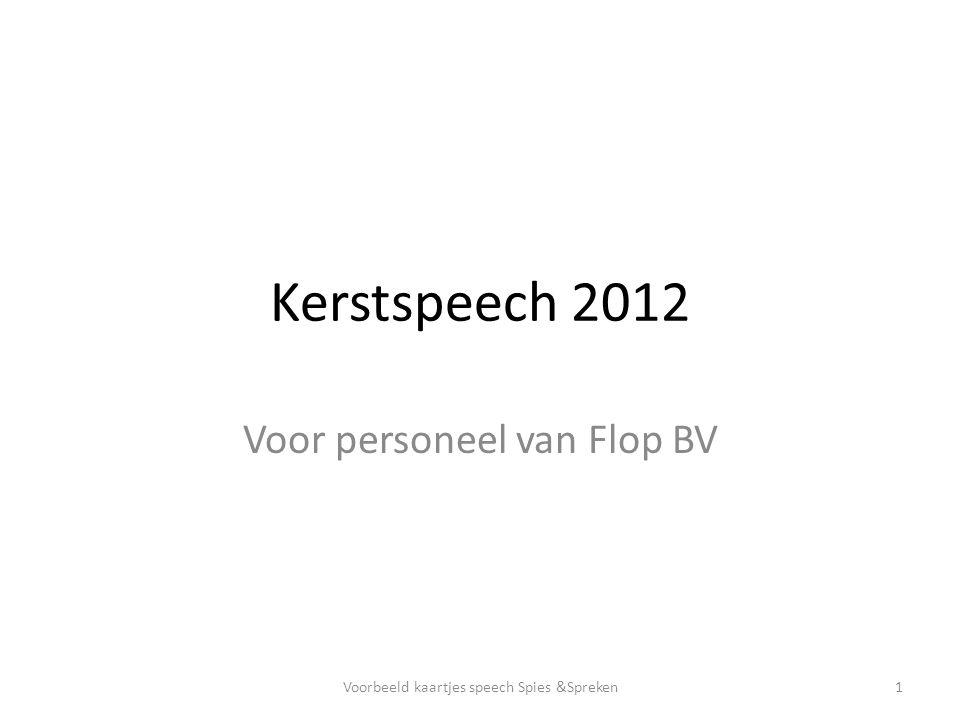 Kerstspeech 2012 Voor personeel van Flop BV 1Voorbeeld kaartjes speech Spies &Spreken