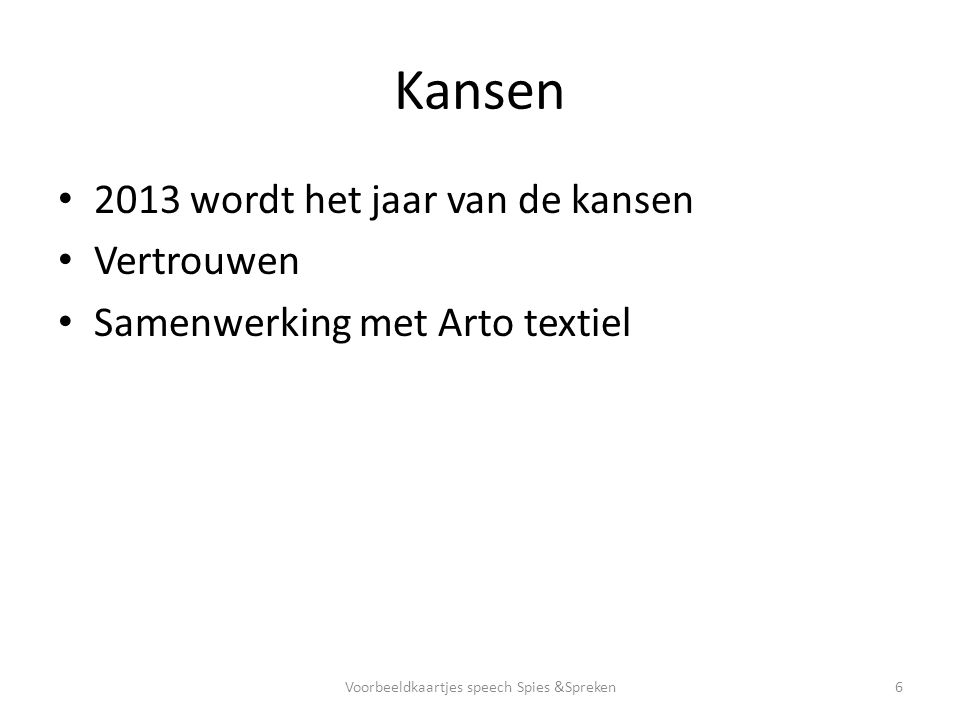 Kansen 2013 wordt het jaar van de kansen Vertrouwen Samenwerking met Arto textiel 6Voorbeeldkaartjes speech Spies &Spreken