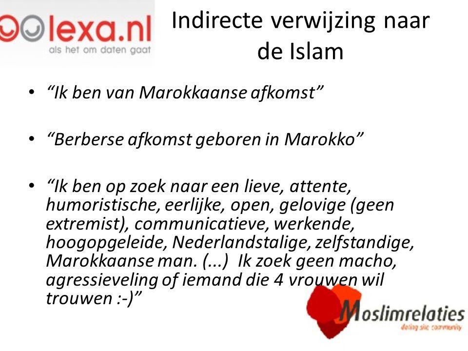 """Indirecte verwijzing naar de Islam """"Ik ben van Marokkaanse afkomst"""" """"Berberse afkomst geboren in Marokko"""" """"Ik ben op zoek naar een lieve, attente, hum"""