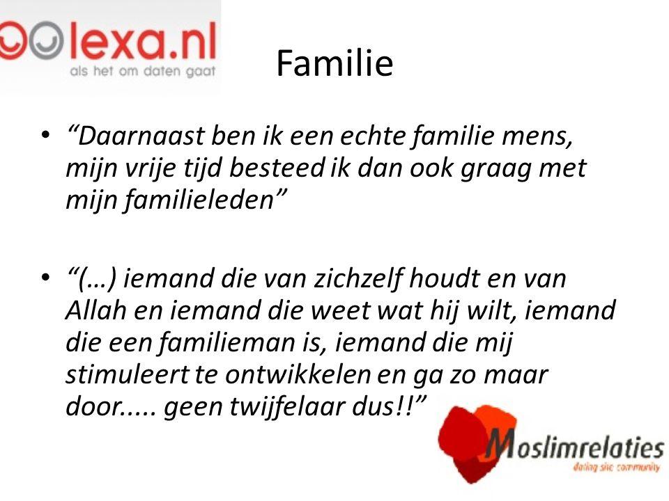 """Familie """"Daarnaast ben ik een echte familie mens, mijn vrije tijd besteed ik dan ook graag met mijn familieleden"""" """"(…) iemand die van zichzelf houdt e"""