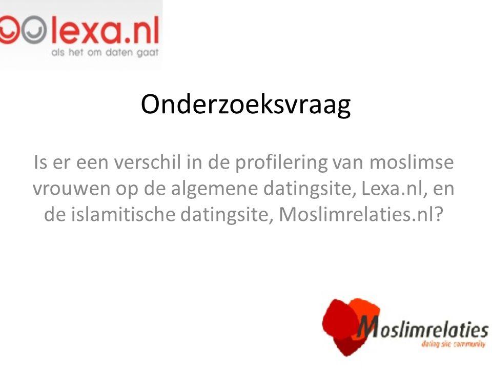 Onderzoeksvraag Is er een verschil in de profilering van moslimse vrouwen op de algemene datingsite, Lexa.nl, en de islamitische datingsite, Moslimrel