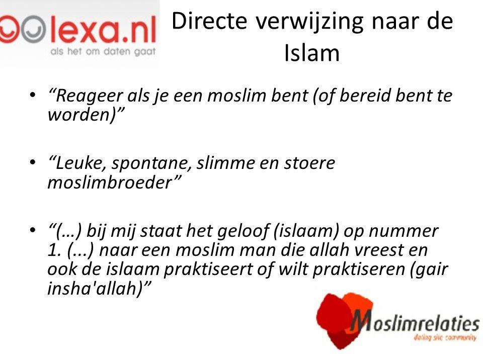"""Directe verwijzing naar de Islam """"Reageer als je een moslim bent (of bereid bent te worden)"""" """"Leuke, spontane, slimme en stoere moslimbroeder"""" """"(…) bi"""