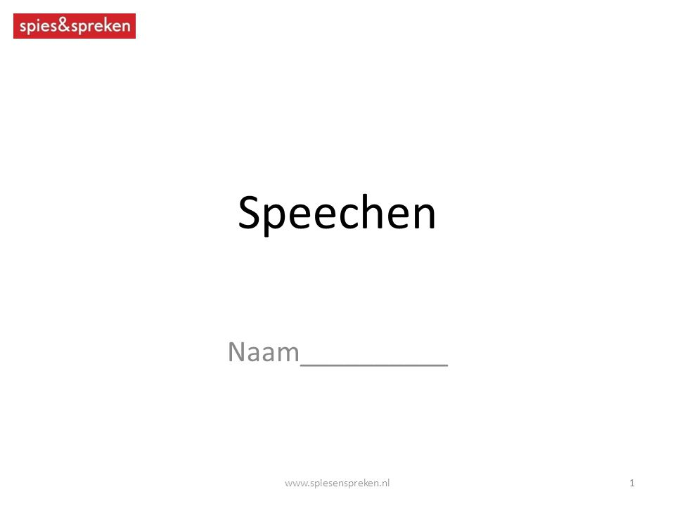 Speechen Naam__________ 1www.spiesenspreken.nl