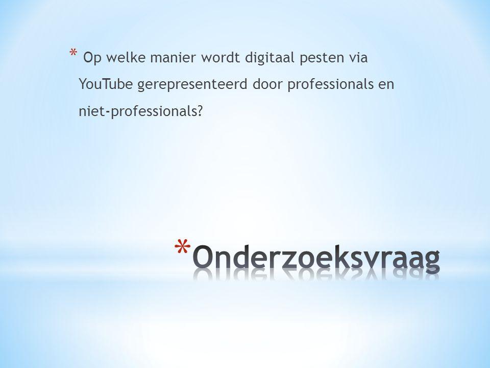 * Op welke manier wordt digitaal pesten via YouTube gerepresenteerd door professionals en niet-professionals?