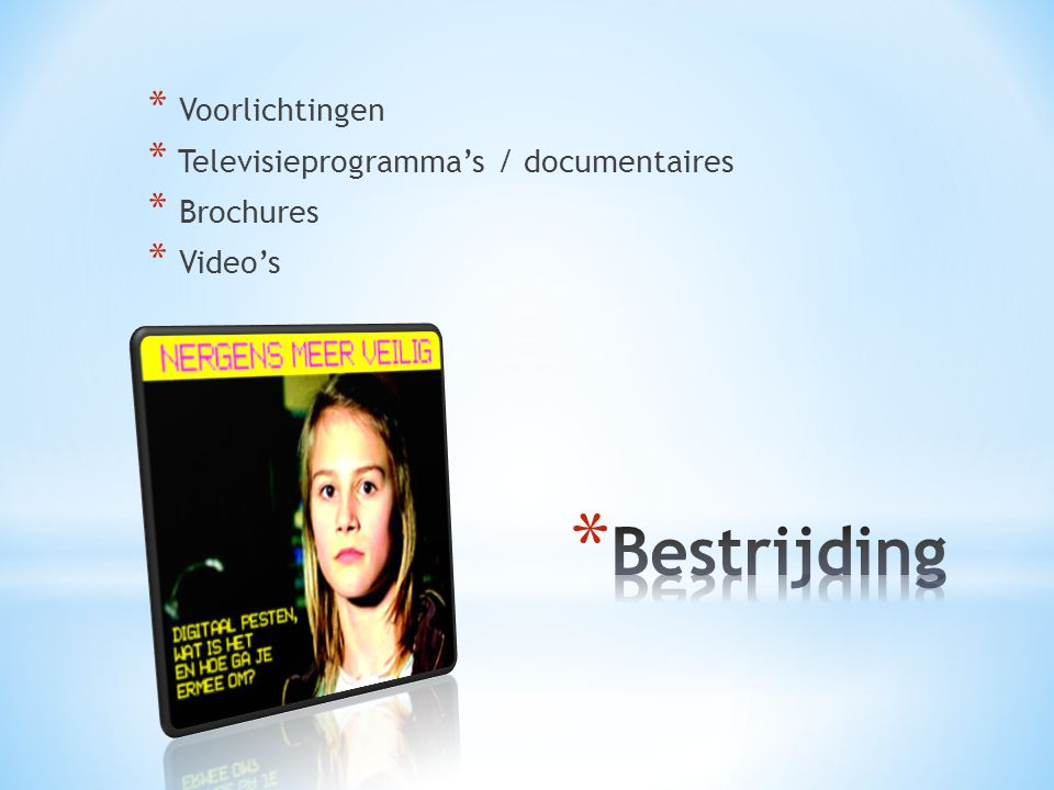 * Voorlichtingen * Televisieprogramma's / documentaires * Brochures * Video's