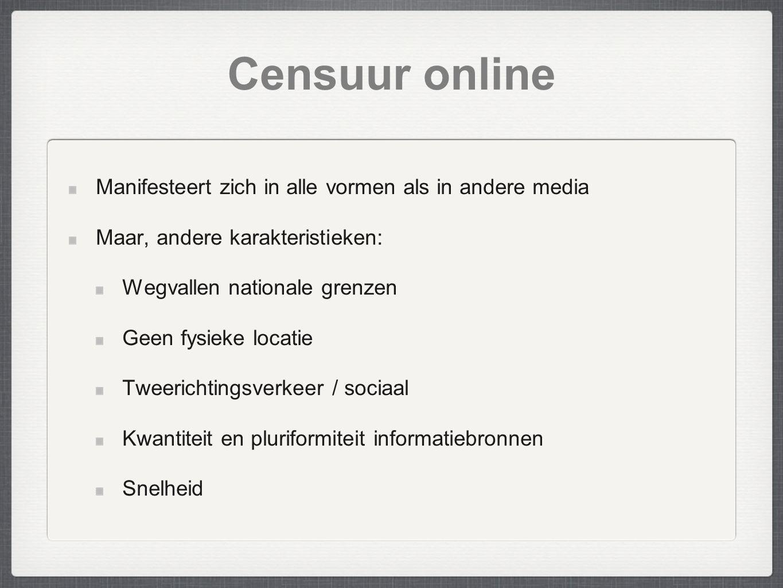 Censuur online Manifesteert zich in alle vormen als in andere media Maar, andere karakteristieken: Wegvallen nationale grenzen Geen fysieke locatie Tw