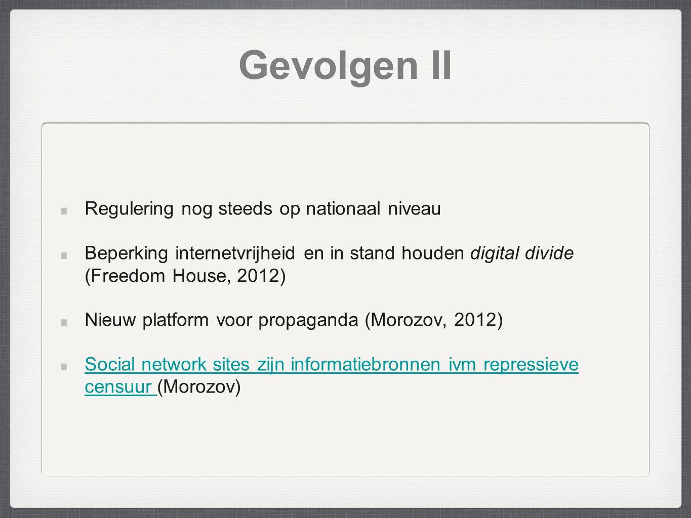 Gevolgen II Regulering nog steeds op nationaal niveau Beperking internetvrijheid en in stand houden digital divide (Freedom House, 2012) Nieuw platfor