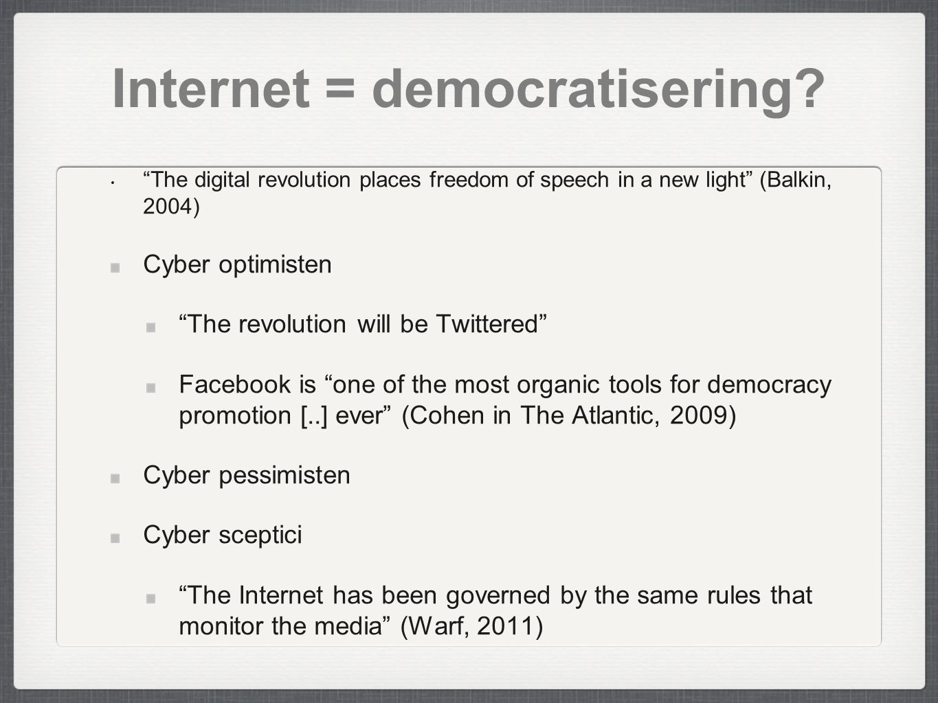 "Internet = democratisering? ""The digital revolution places freedom of speech in a new light"" (Balkin, 2004) Cyber optimisten ""The revolution will be T"