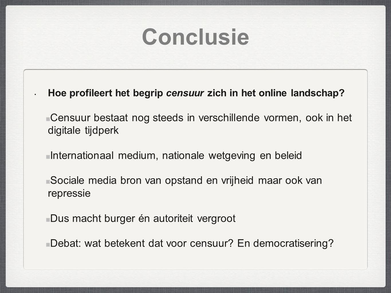 Conclusie Hoe profileert het begrip censuur zich in het online landschap? Censuur bestaat nog steeds in verschillende vormen, ook in het digitale tijd