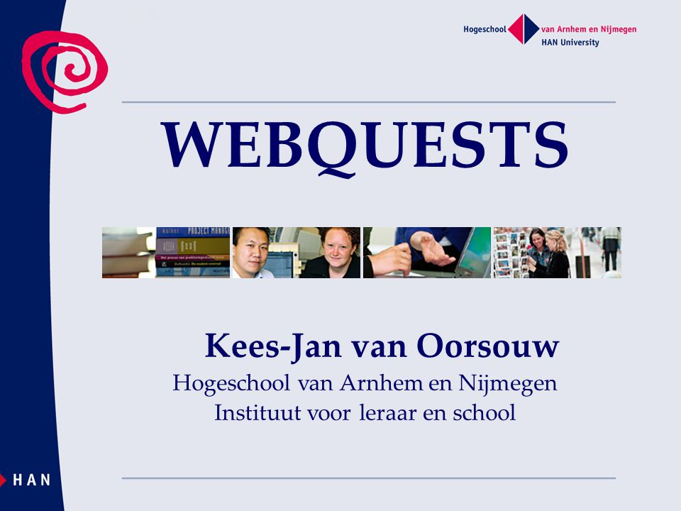 WEBQUESTS Kees-Jan van Oorsouw Hogeschool van Arnhem en Nijmegen Instituut voor leraar en school