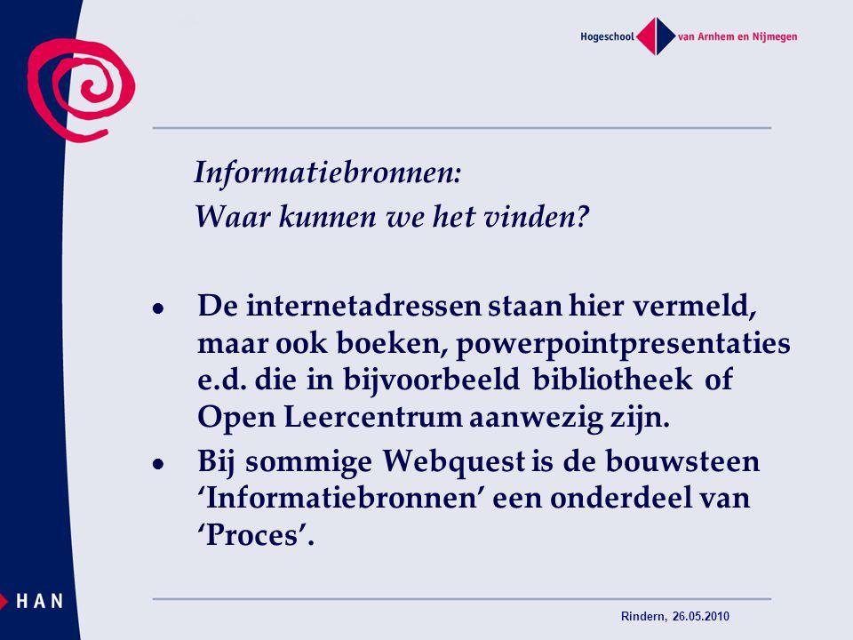 Rindern, 26.05.2010 Informatiebronnen: Waar kunnen we het vinden? De internetadressen staan hier vermeld, maar ook boeken, powerpointpresentaties e.d.