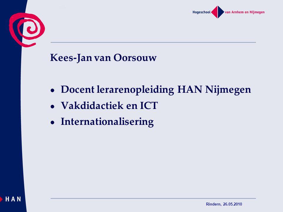 Rindern, 26.05.2010 Kees-Jan van Oorsouw Docent lerarenopleiding HAN Nijmegen Vakdidactiek en ICT Internationalisering