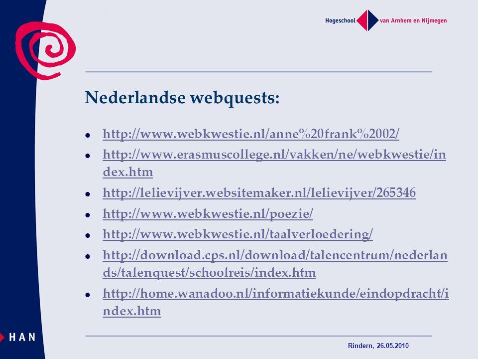 Rindern, 26.05.2010 Nederlandse webquests: http://www.webkwestie.nl/anne%20frank%2002/ http://www.erasmuscollege.nl/vakken/ne/webkwestie/in dex.htm ht
