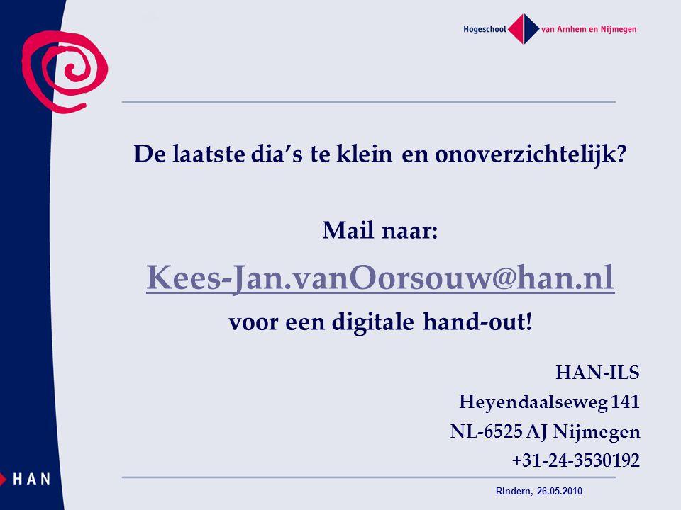 Rindern, 26.05.2010 De laatste dia's te klein en onoverzichtelijk? Mail naar: Kees-Jan.vanOorsouw@han.nl voor een digitale hand-out! HAN-ILS Heyendaal