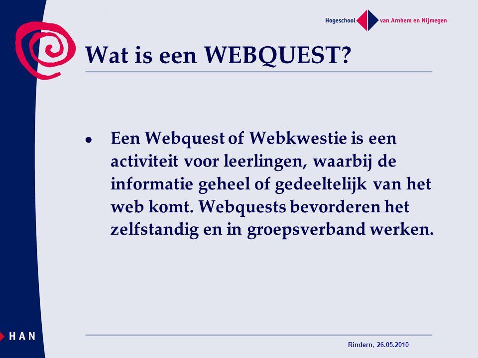 Rindern, 26.05.2010 Wat is een WEBQUEST? Een Webquest of Webkwestie is een activiteit voor leerlingen, waarbij de informatie geheel of gedeeltelijk va