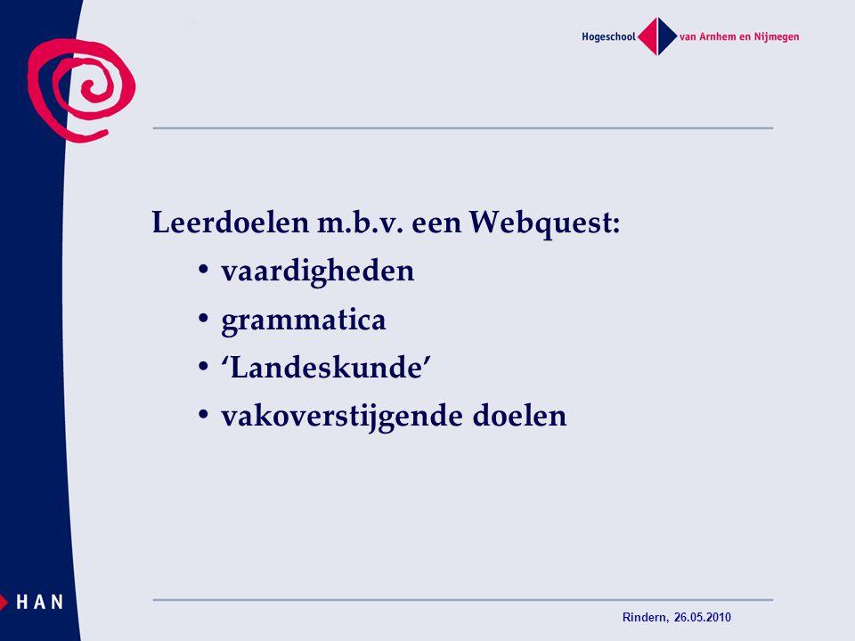 Rindern, 26.05.2010 Andere eigenschappen van een Webquest: het biedt structuur voor één vak of vakoverstijgend het laat leerlingen een eindproduct maken