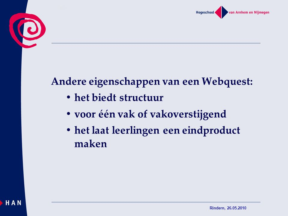 Rindern, 26.05.2010 Andere eigenschappen van een Webquest: het biedt structuur voor één vak of vakoverstijgend het laat leerlingen een eindproduct mak