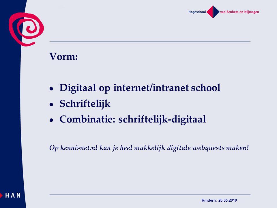 Rindern, 26.05.2010 Vorm: Digitaal op internet/intranet school Schriftelijk Combinatie: schriftelijk-digitaal Op kennisnet.nl kan je heel makkelijk di