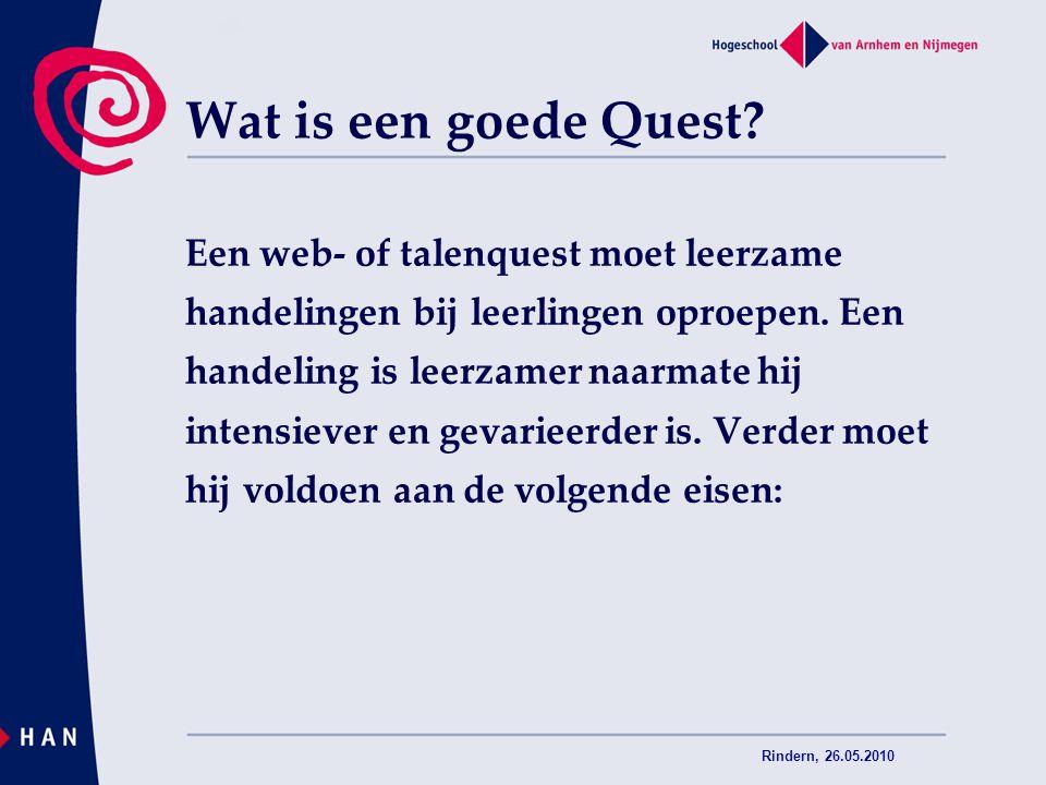 Rindern, 26.05.2010 Wat is een goede Quest? Een web- of talenquest moet leerzame handelingen bij leerlingen oproepen. Een handeling is leerzamer naarm
