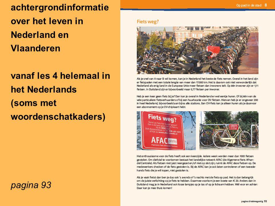 achtergrondinformatie over het leven in Nederland en Vlaanderen vanaf les 4 helemaal in het Nederlands (soms met woordenschatkaders) pagina 93