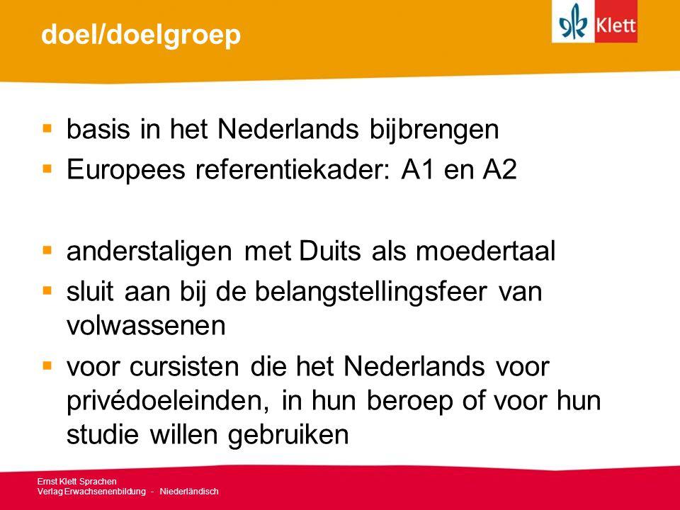 doel/doelgroep  basis in het Nederlands bijbrengen  Europees referentiekader: A1 en A2  anderstaligen met Duits als moedertaal  sluit aan bij de b