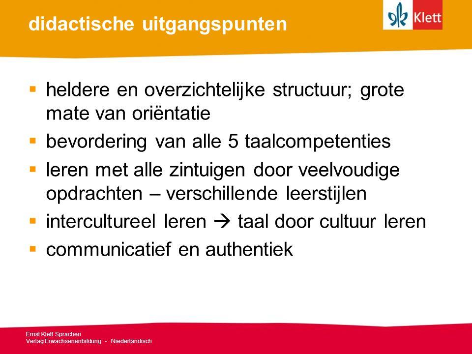 didactische uitgangspunten  heldere en overzichtelijke structuur; grote mate van oriëntatie  bevordering van alle 5 taalcompetenties  leren met all
