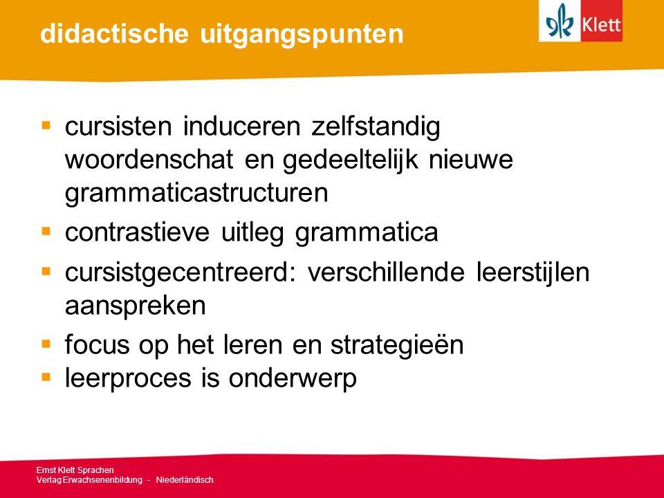 didactische uitgangspunten  cursisten induceren zelfstandig woordenschat en gedeeltelijk nieuwe grammaticastructuren  contrastieve uitleg grammatica