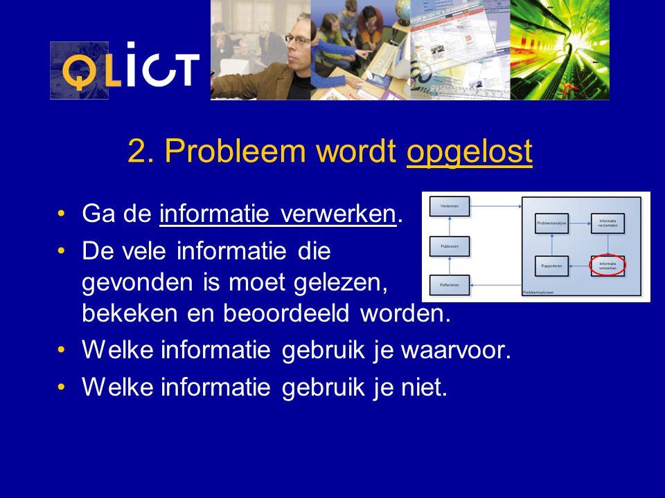 2. Probleem wordt opgelost Ga de informatie verwerken. De vele informatie die gevonden is moet gelezen, bekeken en beoordeeld worden. Welke informatie