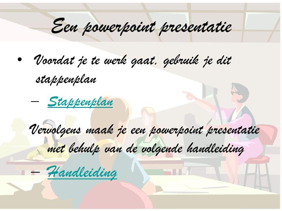 Een powerpoint presentatie Voordat je te werk gaat, gebruik je dit stappenplan –StappenplanStappenplan Vervolgens maak je een powerpoint presentatie met behulp van de volgende handleiding –HandleidingHandleiding