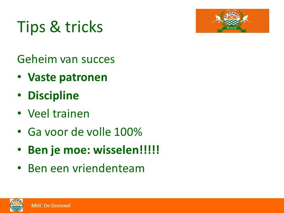 Tips & tricks Geheim van succes Vaste patronen Discipline Veel trainen Ga voor de volle 100% Ben je moe: wisselen!!!!! Ben een vriendenteam MHC De Dom