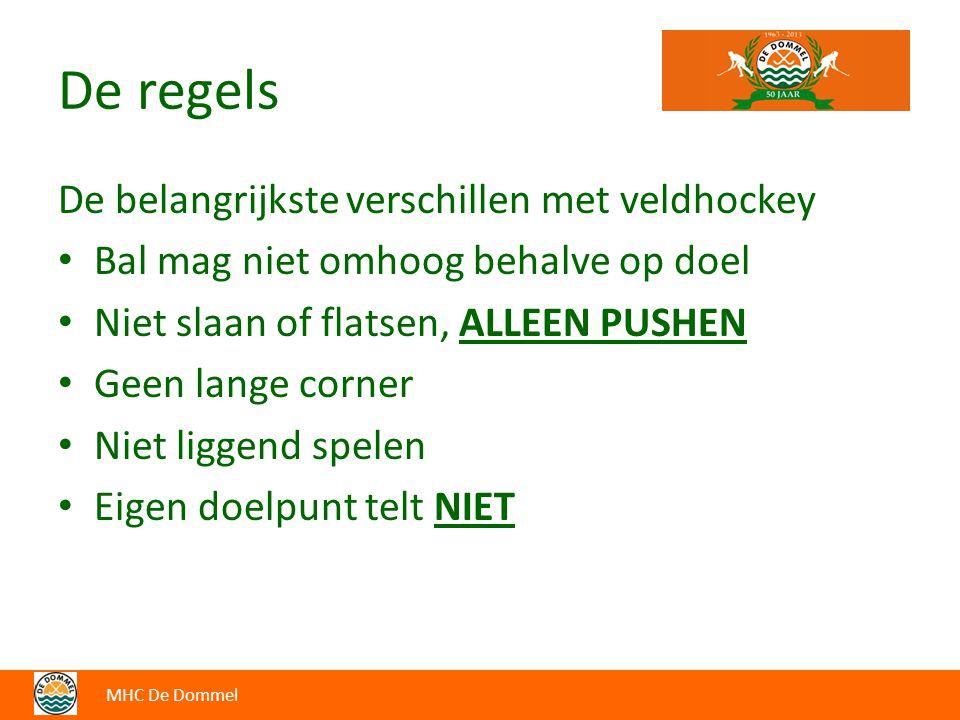 De regels De belangrijkste verschillen met veldhockey Bal mag niet omhoog behalve op doel Niet slaan of flatsen, ALLEEN PUSHEN Geen lange corner Niet