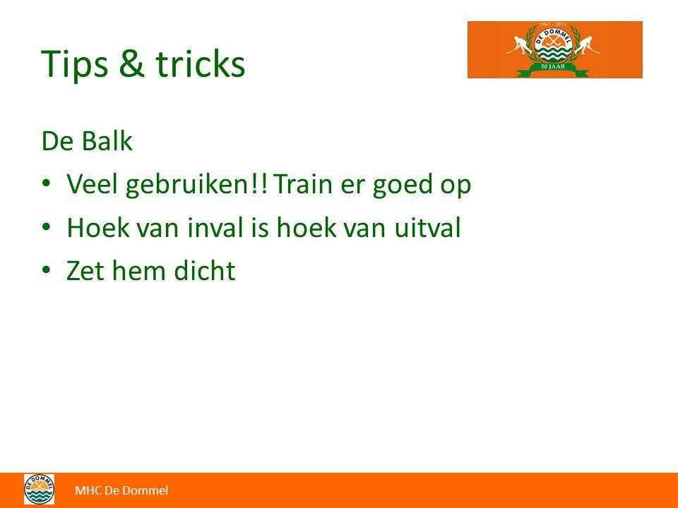 Tips & tricks De Balk Veel gebruiken!! Train er goed op Hoek van inval is hoek van uitval Zet hem dicht MHC De Dommel