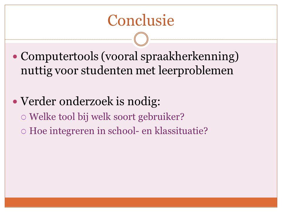 Conclusie Computertools (vooral spraakherkenning) nuttig voor studenten met leerproblemen Verder onderzoek is nodig:  Welke tool bij welk soort gebruiker.