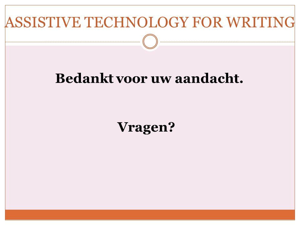 ASSISTIVE TECHNOLOGY FOR WRITING Bedankt voor uw aandacht. Vragen?