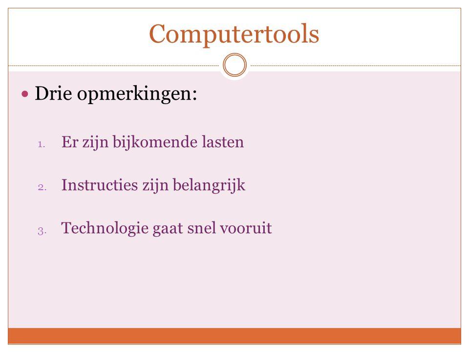 Computertools Drie opmerkingen: 1. Er zijn bijkomende lasten 2.