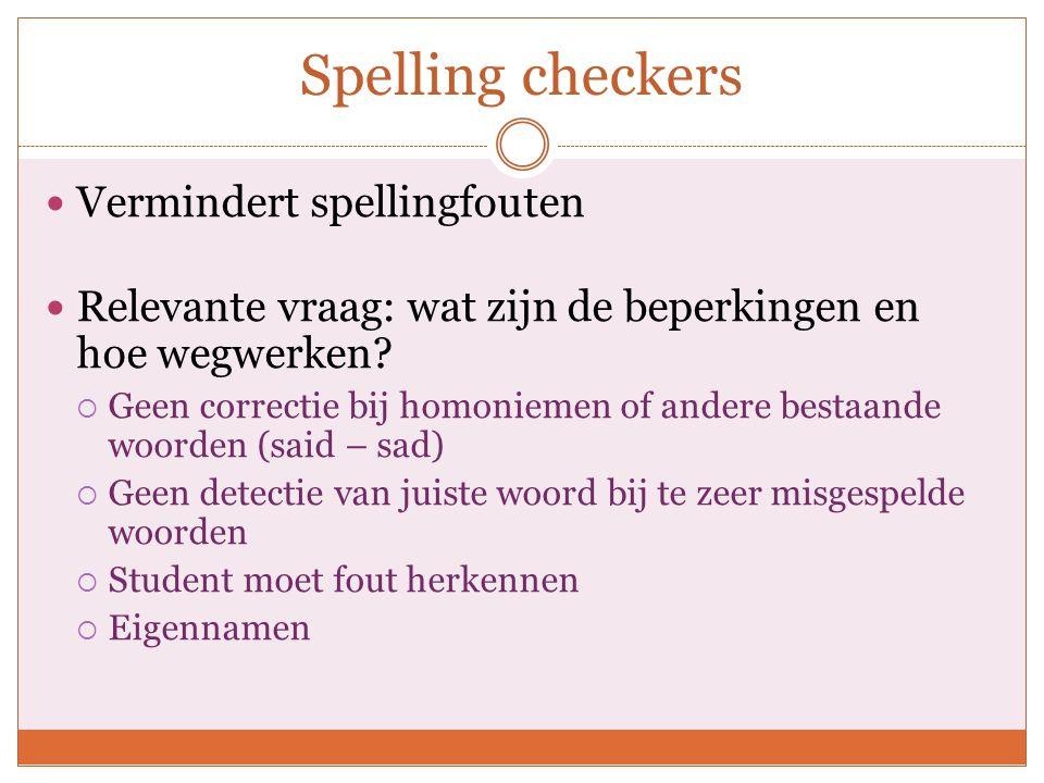 Spelling checkers Leren omgaan met spelling Het ontwerp van de software is belangrijk:  Met fonetische suggesties  Homoniemen vermelden  Spraaksynthese toevoegen