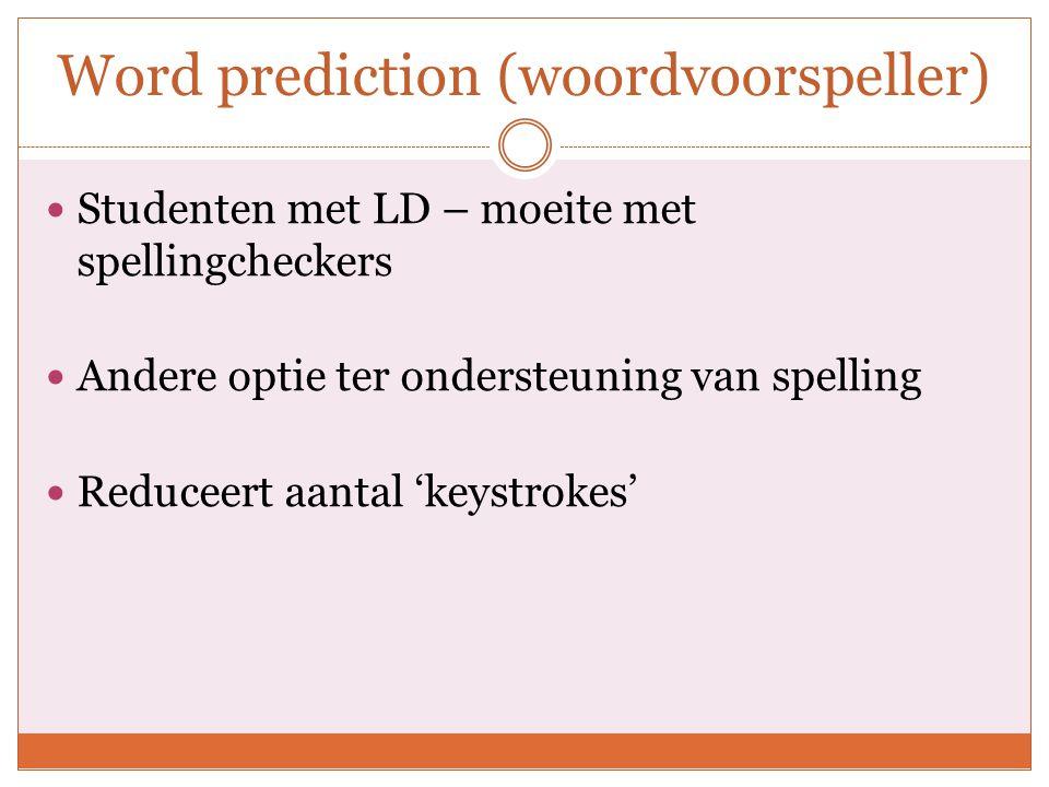 Word prediction (woordvoorspeller) Voorspellingen op basis van:  Syntaxis  Recent gebruikte woorden  Spelling Betere spelling en leesbaarheid Vertraagt schrijfproces