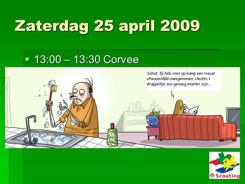 Zaterdag 25 april 2009  13:00 – 13:30 Corvee