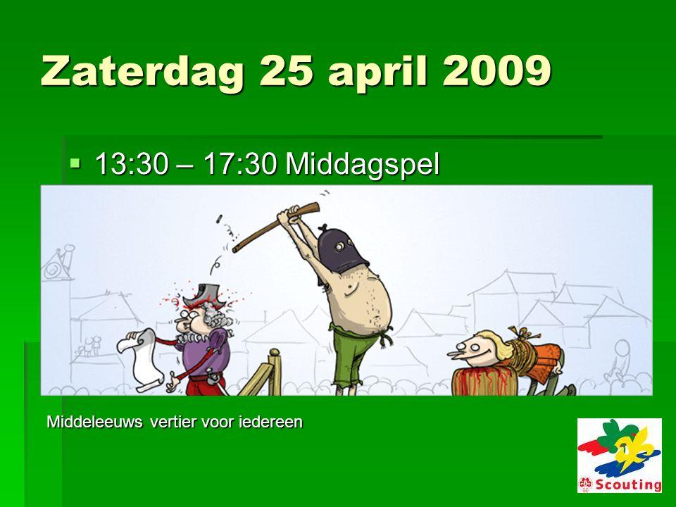 Zaterdag 25 april 2009  13:30 – 17:30 Middagspel Middeleeuws vertier voor iedereen