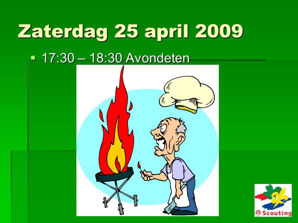Zaterdag 25 april 2009  17:30 – 18:30 Avondeten