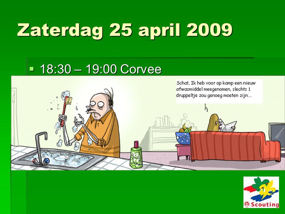 Zaterdag 25 april 2009  18:30 – 19:00 Corvee