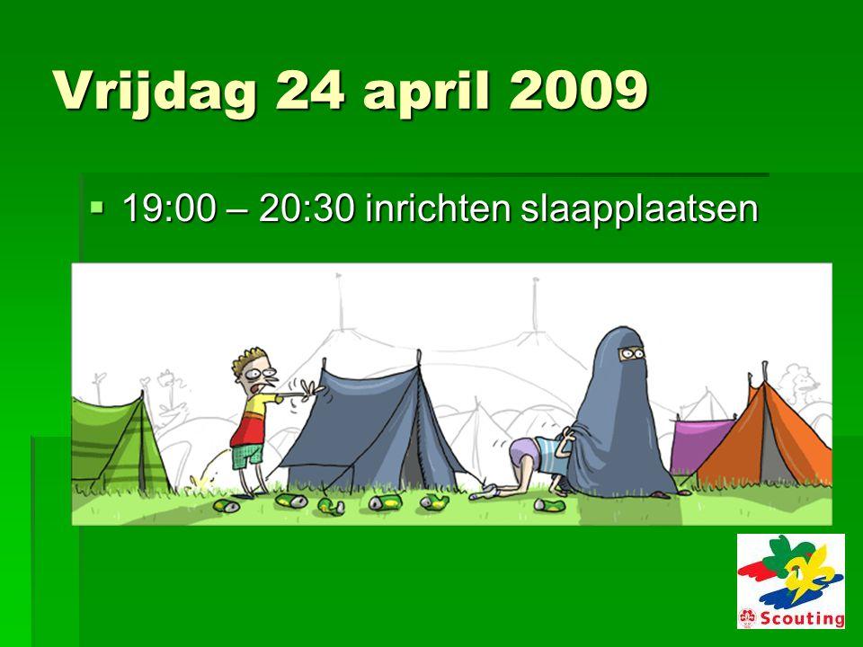 Vrijdag 24 april 2009  19:00 – 20:30 inrichten slaapplaatsen